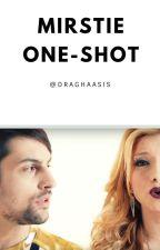 MIRSTIE - ONE SHOTS by draghaasis