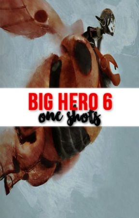 Big Hero 6 One-Shots by BigHeroSixFeels
