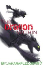 The Dragon Within(HTTYD) by jakarapledger97
