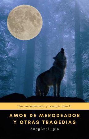 Amor de merodeador y otras tragedias by AndyAvnLupin