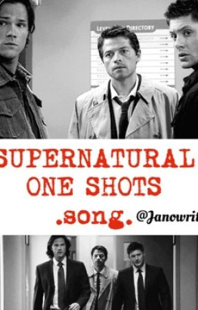 Supernatural Song one shots by Janowriter