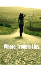 Where Trouble Lies by drewb_doo_b_doo