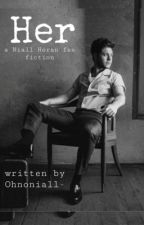 Her (Niall Horan Fanfiction) by ohnoniall-
