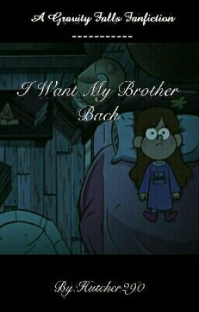 I Want My Brother Back [Gravity Falls] by _Hutcher290