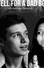 I Fell For A Bad Boy (A Nick Robinson Fanfiction) by mariaaaespinosa