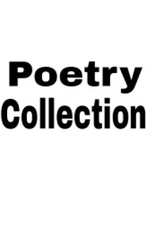 Poetry Collection by DoYourWorst
