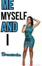 Me, Myself, And I (A Sequel to Sincerely Breanna) by Breaa2wice