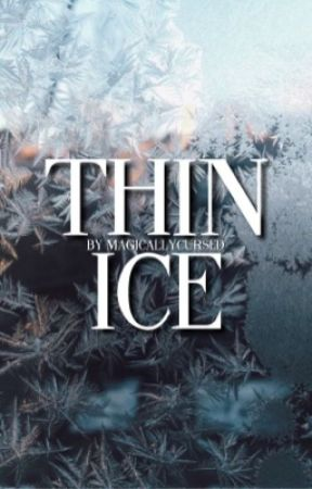 Thin Ice by Magicallycursed