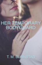 Her Temporary Bodyguard by tmburnstad