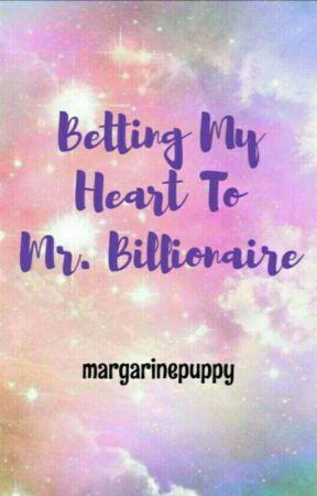 Betting My Heart To Mr. Billionaire (Editing) by margarinepuppy