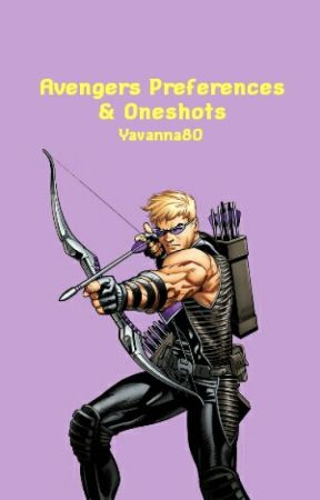 *Avengers Preferences and One Shots* (COMPLETED) by Yavanna80