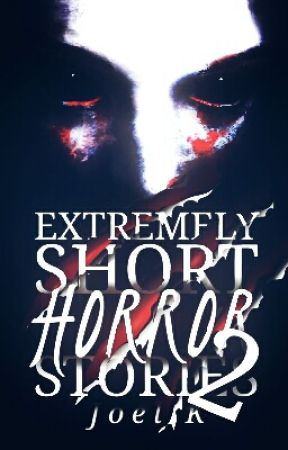 Extremely Short Horror Stories 2 by ____joelk