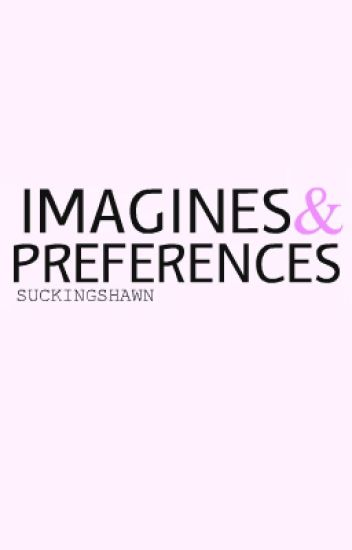 Imagines & preferences