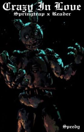 (Completed) Crazy In Love [SpringTrap/Purple Guy X Reader] by _notkai