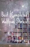 Best {Completed} Wattpad Stories!! cover