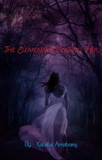 The Elementals: Finding Her [CURRENTLY BEING EDITED] by KaliStrong