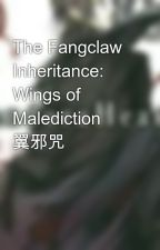 The Fangclaw Inheritance: Wings of Malediction   翼邪咒 by JMHangleton