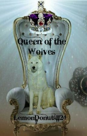Queen of the Wolves by LemonDonuts1124