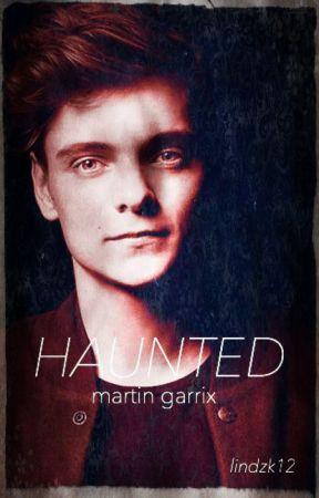 Haunted {Martin Garrix Fanfiction} by LindzK12