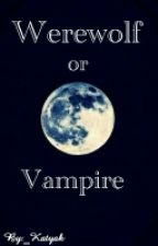 Werewolf or Vampire от BloodWitchSalem