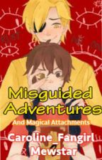 Misguided Adventures and Magical Attachments (Completed) by Caroline_Fangirl7