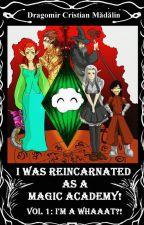 I was reincarnated as a Magic Academy! by DCMWrites