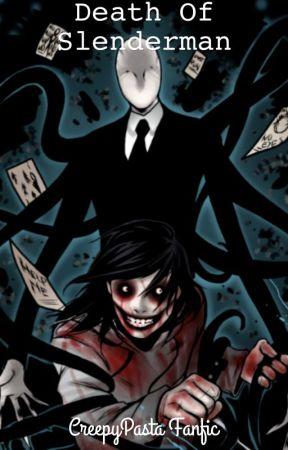 Death of Slenderman(CreepyPasta Fanfic) by Xero545
