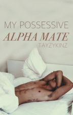 My Possessive Alpha Mate by DecoyKitty