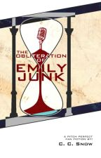 The Obliteration of Emily Junk (A Pitch Perfect fan fiction) by CCsnow
