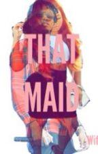 That Maid by _WifeyA