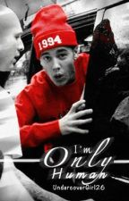 I'm Only Human (Justin Bieber Fanfic) by UndercoverGirl26