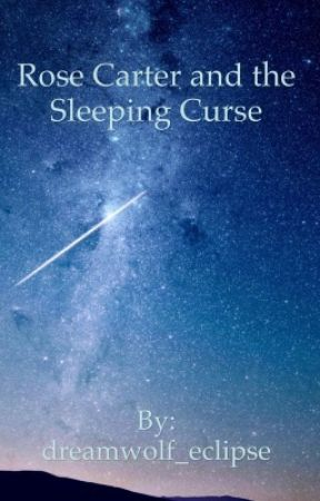 Rose Carter and the Sleeping Curse by dreamwolf_eclipse
