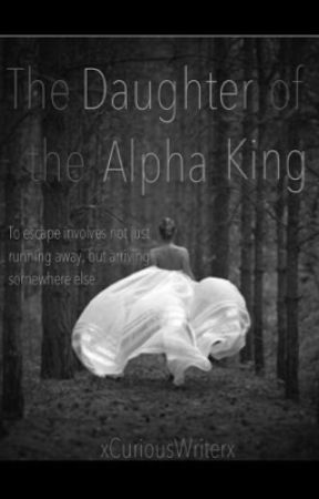 The Daughter of the Alpha King by xCuriousWriterx
