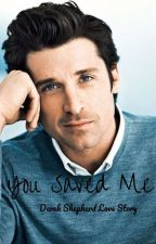 You Saved Me ⤇Derek Shepherd Love Story  by mrsxpratt