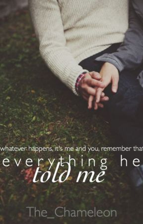 Everything He Told Me by The_Chameleon