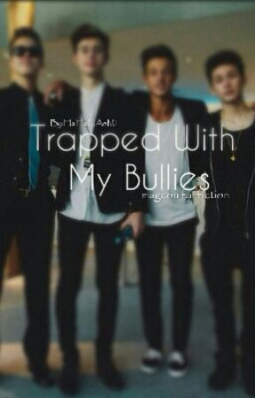 Trapped With My Bullies (magcon fanfiction) by HaHaNAoMi