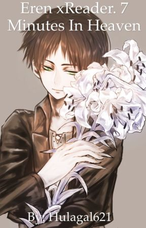 Eren x Reader. 7 Minutes in Heaven by hulagal621