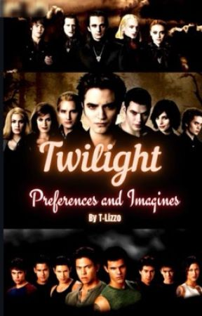 Twilight Preferences and Imagines! (Requests are Open with SLOW UPDATES! :) ) by T-Lizzo
