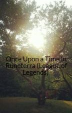 Once Upon a Time In Runeterra (League of Legends)  by URGOTKILLER