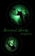 Ancient Words Unspoken by Tillyalf427