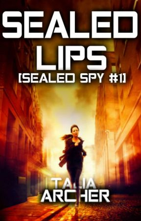 Sealed Lips [Sealed Spy #1] | Wattpad Featured Story by zaraahlie