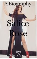A Biography: Salice Rose by selenagarciaxo