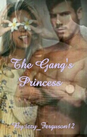 The Gang's Princess *Complete* by izzy_Ferguson12