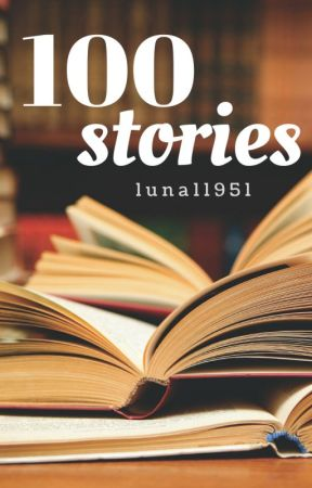 One Hundred Stories by luna11951