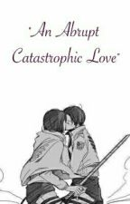 An Abrupt Catastrophic Love by lame_o