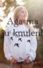 Aga ma ju kuulen! by JulijaRdkvi