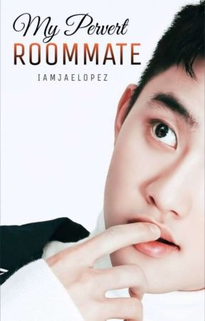 My Pervert Roommate (Boyxboy) (EDITING) by Iamjaelopez