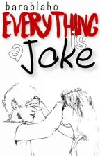 Everything Is A Joke od baraisnotreal