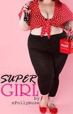 Super Girl ✩ {being edited} by xPollymuse