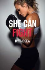 She Can Fight (completed) by byth3sea